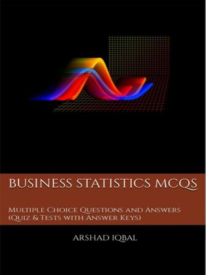 cover image of Business Statistics Multiple Choice Questions and Answers (MCQs)