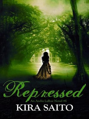 Repressed An Arelia Larue Novel 6 By Kira Saito Overdrive