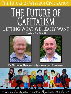 cover image of The Future of Capitalism-Getting What We Really Want (The Future of Western Civilization Series 1)