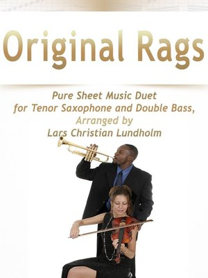 cover image of Original Rags Pure Sheet Music Duet for Tenor Saxophone and Double Bass, Arranged by Lars Christian Lundholm