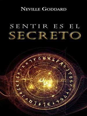 cover image of Sentir es el Secreto