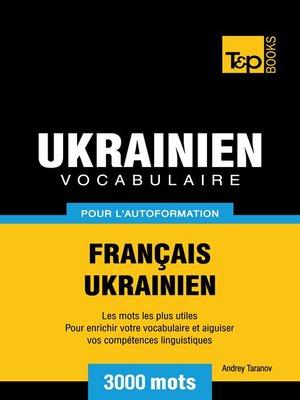 cover image of Vocabulaire Français-Ukrainien pour l'autoformation--3000 mots