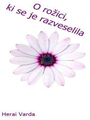 cover image of O rožici, ki se je razveselila