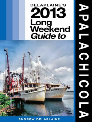cover image of Delaplaine's 2013 Long Weekend Guide to Apalachicola