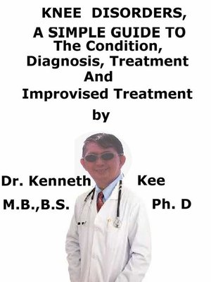 cover image of Knee Disorders, a Simple Guide to the Condition, Diagnosis, Treatment and Improvised Treatments