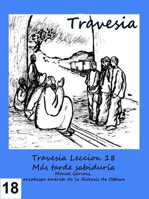 cover image of Travesia- Leccion 18 Sabiduría más tarde
