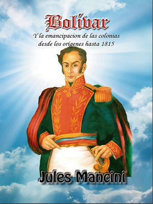 cover image of Bolívar y la emancipación de las colonias desde los orígenes hasta 1815