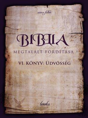 cover image of A Biblia Megtalált Fordítása. VI. Könyv