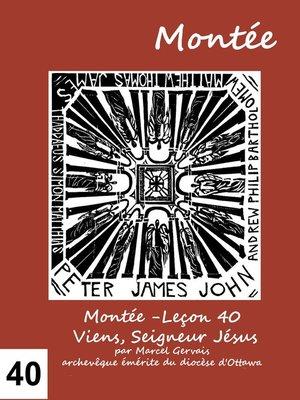 cover image of Montée -Leçon 40 Viens, Seigneur Jésus