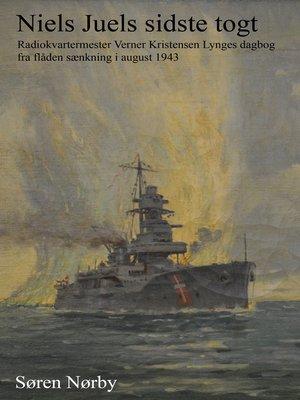 cover image of Niels Juels sidste togt. Radiokvartermester Verner Kristensen Lynges dagbog fra flåden sænkning i august 1943