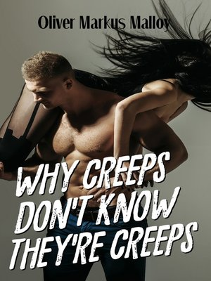 cover image of Why Creeps Don't Know They're Creeps