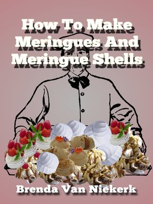 cover image of How to Make Meringues and Meringue Shells