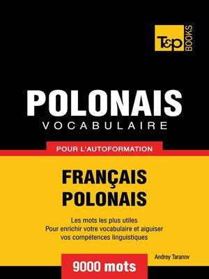 cover image of Vocabulaire Français-Polonais pour l'autoformation--9000 mots