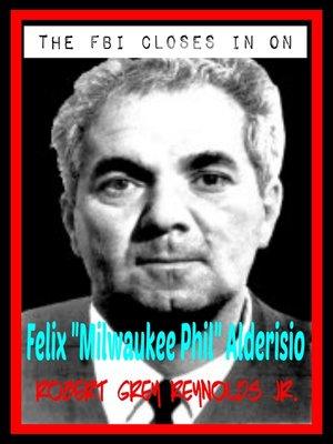 cover image of The FBI Closes In On Milwaukee Phil Alderisio