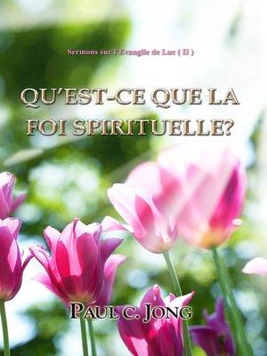 cover image of Sermons Sur L'evangile De Luc ( Ii )--Qu'est-Ce Que La Foi Spirituelle?