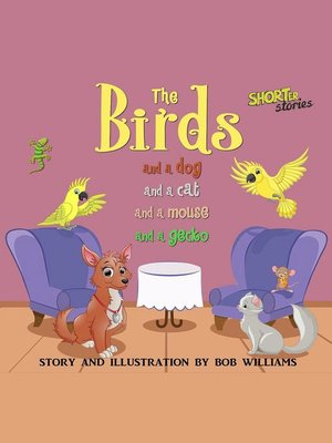 cover image of The Birds (and a Dog, and a Cat, and a Mouse, and a Gecko)