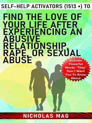 cover image of Self-help Activators (1513 +) to Find the Love of Your Life after Experiencing an Abusive Relationship, Rape, or Sexual Abuse