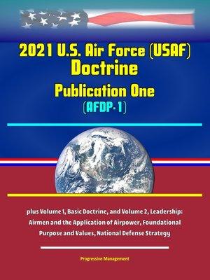 cover image of 2021 U.S. Air Force (USAF) Doctrine Publication One (AFDP-1)--plus Volume 1, Basic Doctrine, and Volume 2, Leadership