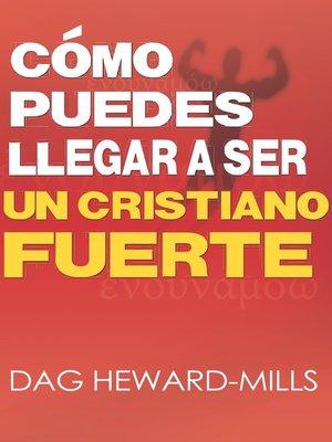 cover image of Cómo puedes llegar a ser un cristiano fuerte