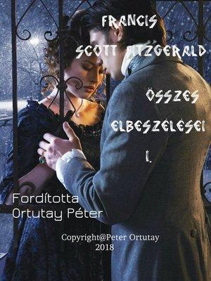 cover image of Francis Scott Fitzgerald összes elbeszélései I. Fordította Ortutay Péter
