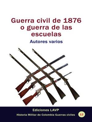 cover image of Guerra civil de 1876 o guerra de las escuelas Autores varios
