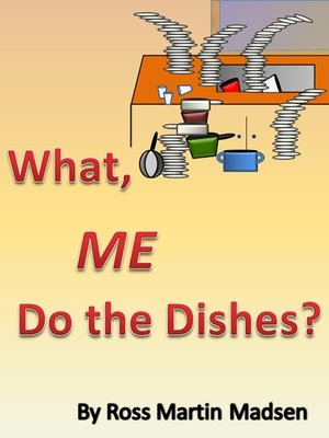 cover image of What, Me Do the Dishes?