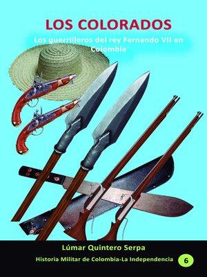 cover image of Los Colorados. Los guerrilleros del rey Fernando VII en Colombia