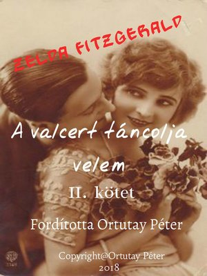 cover image of Zelda Fitzgerald a valcert táncolja velem II. kötet Fordította Ortutay Péter