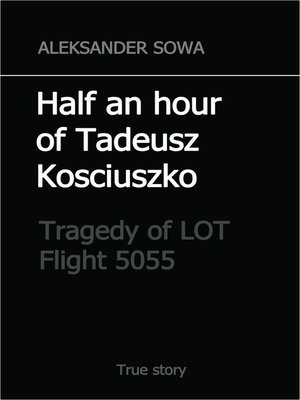 cover image of Half an Hour of Tadeusz Kosciuszko. Tragedy of LOT Flight 5055