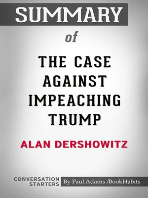 cover image of Summary of the Case Against Impeaching Trump by Alan Dershowitz / Conversation Starters