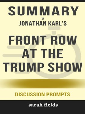 cover image of Summary of Front Row at the Trump Show by Jonathan Karl (Discussion Prompts)
