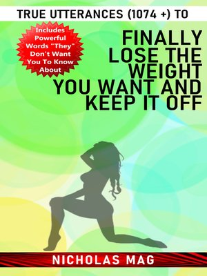 cover image of True Utterances (1074 +) to Finally Lose the Weight You Want and Keep It Off