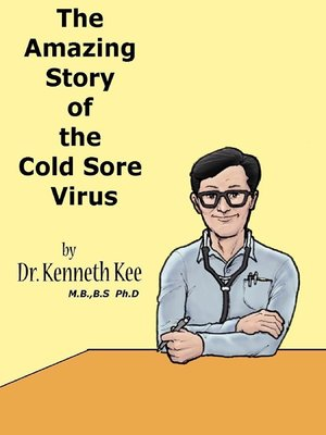 The Amazing Story of the Cold Sore Virus by Kenneth Kee
