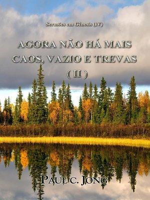cover image of Sermões em Gênesis (IV)--Agora Não Há Mais Caos, Vazio e Trevas ( II )