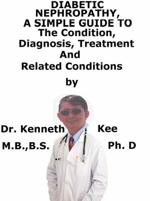 cover image of Diabetic Nephropathy, a Simple Guide to the Condition, Diagnosis, Treatment and Related Conditions