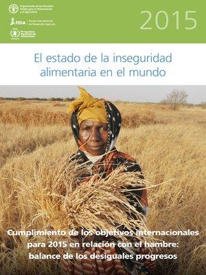 cover image of El Estado de la Inseguridad Alimentaria en el Mundo 2015