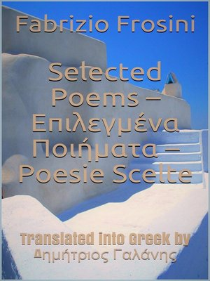 cover image of Selected Poems * Επιλεγμένα Ποιήματα * Poesie Scelte –Translated into Greek by Dimitrios Galanis
