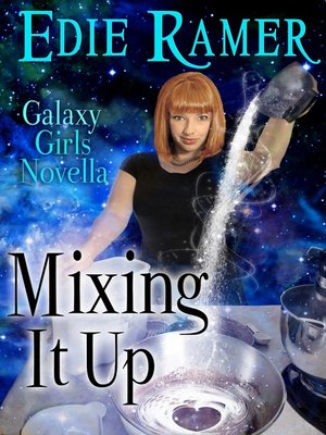cover image of Mixing It Up (A Galaxy Girls Novella)