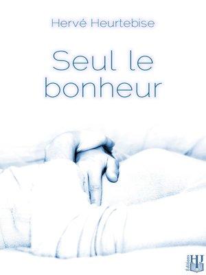 cover image of Seul le bonheur