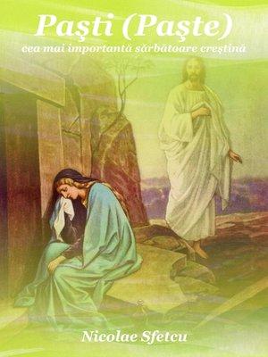 cover image of Paşti (Paşte)--Cea mai importantă sărbătoare creştină