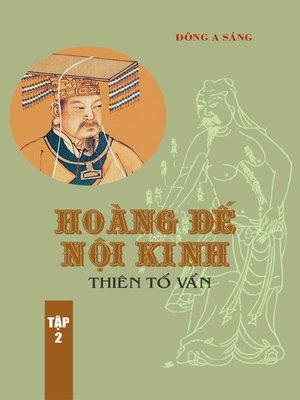 cover image of Hoàng Đế nội kinh -Thiên Tố vấn (tập 2)