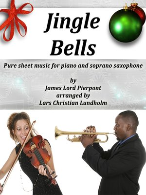cover image of Jingle Bells Pure sheet music for piano and soprano saxophone by James Lord Pierpont arranged by Lars Christian Lundholm