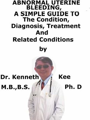 cover image of Abnormal Uterine Bleeding, a Simple Guide to the Condition, Diagnosis, Treatment and Related Conditions
