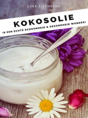 cover image of Kokosolie is een echte schoonheid & gezondheid wonder! Kokosnoot-Olie-Gids
