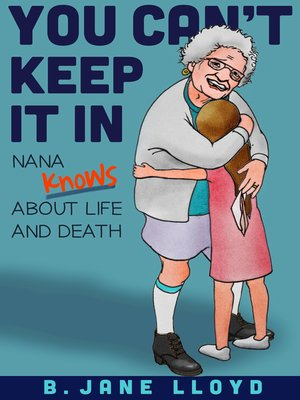 cover image of You Can't Keep It In...Nana Knows about Life and Death