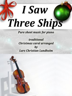 cover image of I Saw Three Ships Pure sheet music for piano by Franz Xaver Gruber arranged by Lars Christian Lundholm