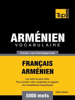 cover image of Vocabulaire Français-Arménien pour l'autoformation--5000 mots
