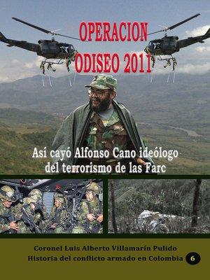 cover image of Operación Odiseo 2011 Así cayó Alfonso Cano ideólogo del terrorismo de las Farc