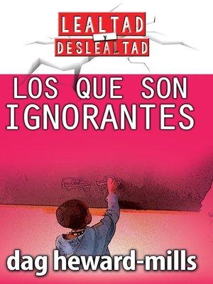 cover image of Los que son ignorantes