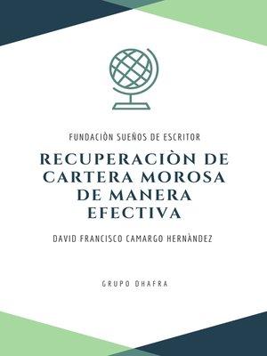 cover image of Recuperación De Cartera Morosa De Manera Efectiva